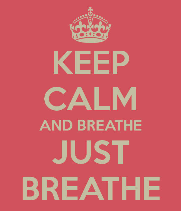 keep calm and breathe just breathe 2